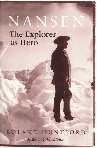 Nansen the Explorer As Hero: Roland Huntford