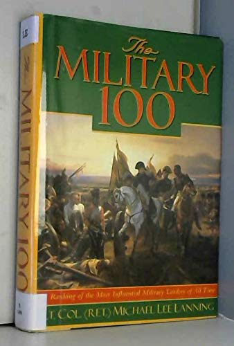 9780760712795: The Military 100: A Ranking of the Most Influential Military Leaders of All Time