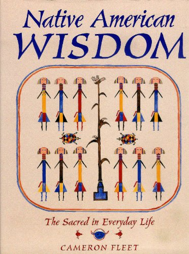 Native American Wisdom: The Sacred in Everyday Life: Cameron Fleet