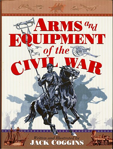 9780760713877: Arms And Equipment Of The Civil War [Hardcover] by Coggins, Jack