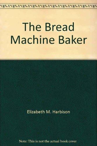 9780760715994: The Bread Machine Baker