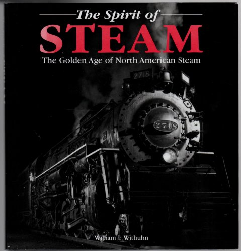 9780760716137: The Spirit of Steam : The Golden Age of North American Steam