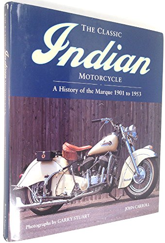 9780760716564: The Classic Indian Motorcycle [Hardcover] by John Carroll