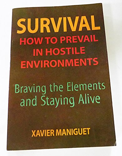 9780760717042: Survival: How to Prevail in Hostile Environments, Braving the Elements and Staying Alive