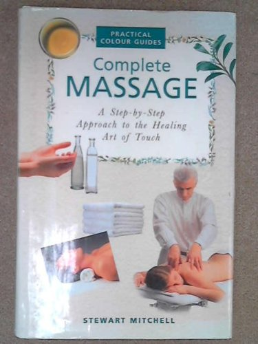 9780760717325: The Complete Illustrated Guide to Massage (a Step-By-Step Approach to the Healing Art of Touch)