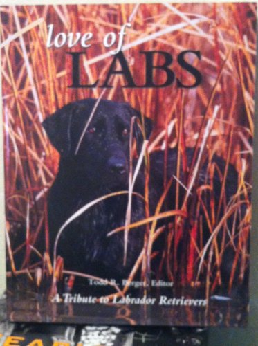 9780760717387: Love of Labs: The Ultimate Tribute to Labrador Retrievers