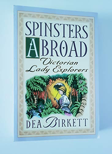 Spinsters Abroad: Victorian Lady Explorers: Birkett, Dea