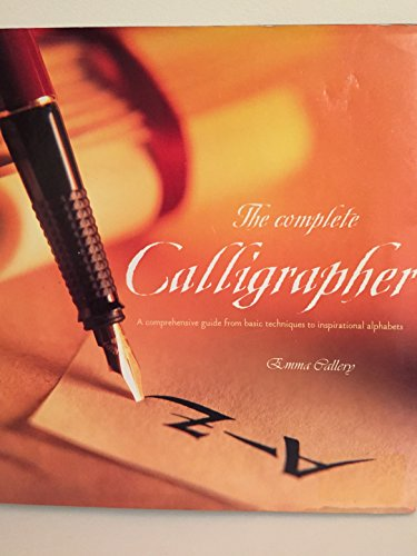 The complete calligrapher: A comprehensive guide from basic techniques to inspirational alphabets (0760719330) by Emma Callery