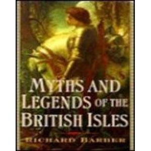 Myths And Legends Of The British Isles: Richard Barber