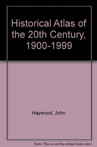 9780760719701: Historical Atlas of the 20th Century, 1900-1999