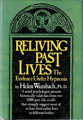 Reliving Past Lives: The Evidence Under Hypnosis: Wambach, Helen