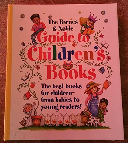 9780760720141: The Barnes and Noble Guide to Children's Books: The best books for children--from babies to young readers!