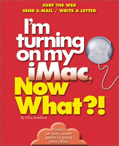 9780760720288: I'm Turning on my iMac, Now What?!: Surf The Web/ Send E-Mail/ Write A Letter (Now What?! Series)