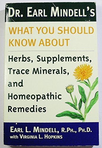 9780760720523: Dr. Earl Mindell's what you should know about herbs, supplements, trace minerals, and homeopathic remedies