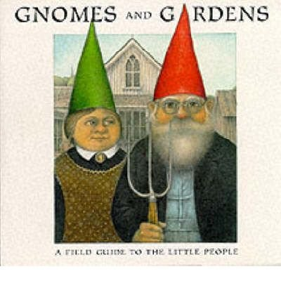 Gnomes and Gardens: a Field Guide to: Suckling, Nigel