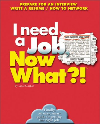 9780760720660: I Need a Job, Now What?!: Prepare For An Interview/ Write A Resume/ How To Network (Now What?! Series)