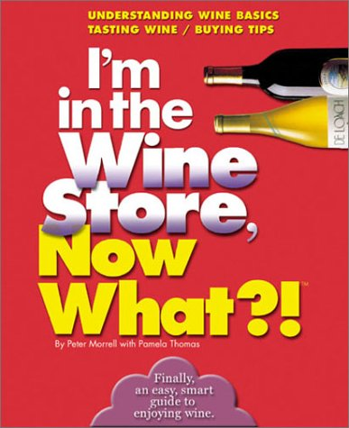 9780760720677: I'm in the Wine Store, Now What?!: Understanding Wine Basics/ Tasting Wine/ Buying Tips (Now What?! Series)