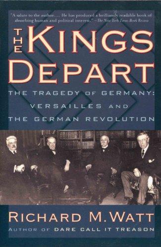 The kings depart: The tragedy of Germany: Richard M Watt