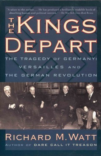 9780760720721: The kings depart: The tragedy of Germany : Versailles and the German revolution