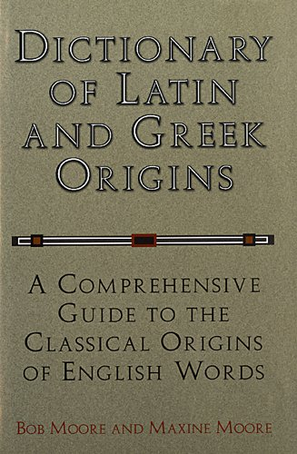 Dictionary of Latin and Greek Origins: A: Moore, Bob &