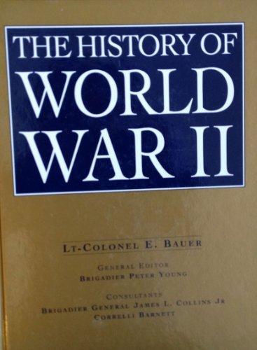 The History of World War II: Bauer, Lt-Colonel E. (Brigadier Peter Young, General Editor)