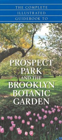 The Complete Guidebook to Prospect Park and the Brooklyn Botanic Gardens: Berenson, Richard J.