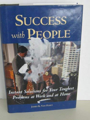 Success with people: Instant solutions to your toughest problems at work and at home (9780760723890) by James K Van Fleet