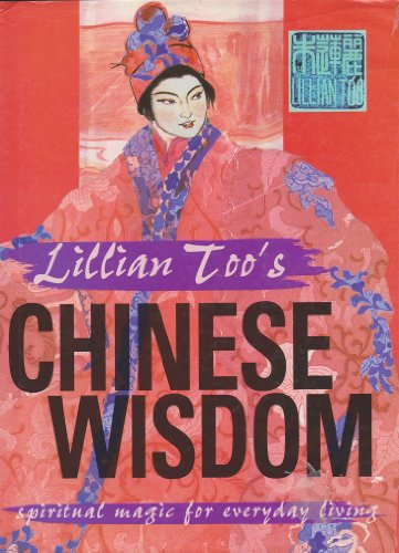 9780760724071: Lillian Too's Chinese Wisdom: Spiritual Magic for Everyday Living