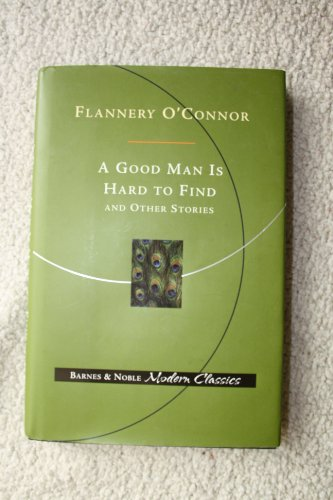 A Good Man is Hard to Find and Other Stories: O'connor, Flannery