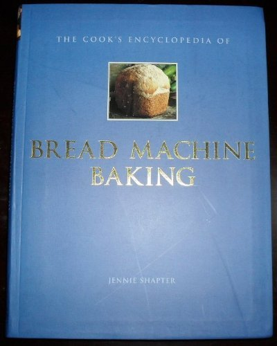 9780760724200: The cooks encyclopedia of bread machine baking