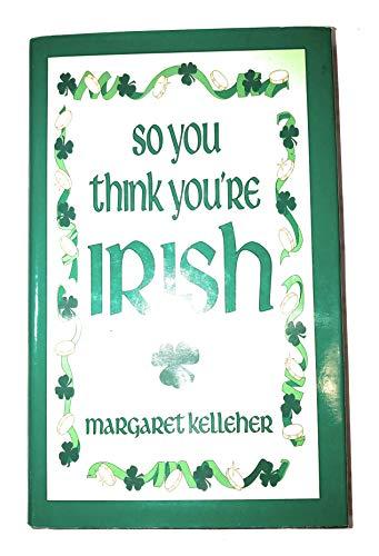 So You Think You're Irish: Kelleher, Margaret