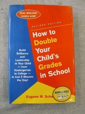 9780760725306: How to Double Your Child's Grades in School: Build Brilliance and Leadership into Your Child- From Kindergarten to College- in Just 5 Minutes a Day
