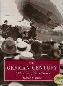 The German Century: A Photographic History: Michael Stürmer