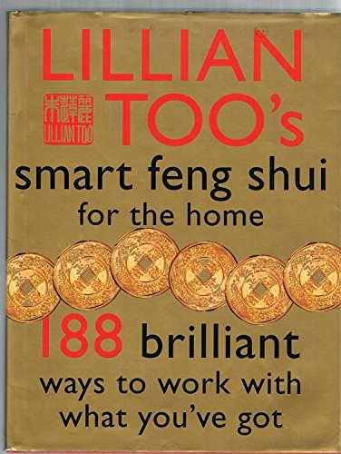 9780760725719: Lillian Too's Smart Feng Shui For The Home (188 Brilliant Ways To Work With What You've Got)