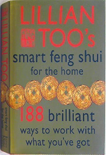 Lillian Too's Smart Feng Shui For The Home (188 Brilliant Ways To Work With What You've ...