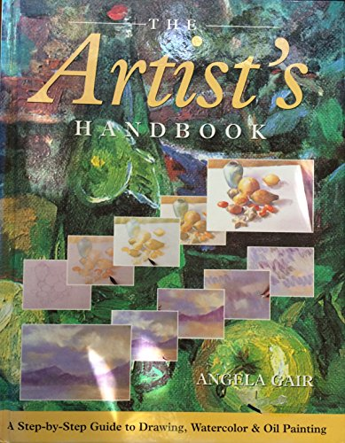 The Artist's Handbook: A Step-by-Step Guide to Drawing, Watercolor, and Oil Painting: Angela ...