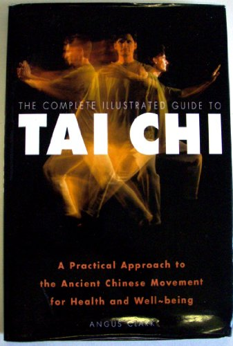 9780760726488: The complete illustrated guide to tai chi: A practical approach to the ancient Chinese movement for health and well-being
