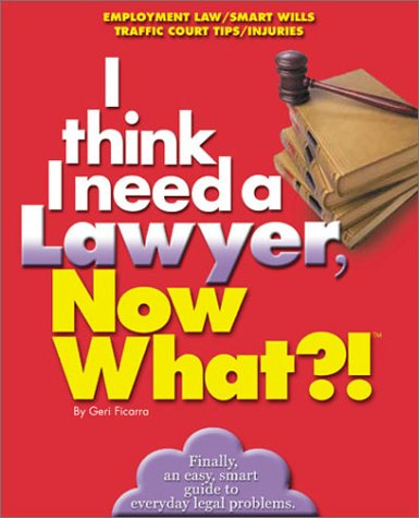 I Need a Lawyer, Now What?!: Employment Law/Smart Wills/Traffic Court Tips/Injuries:...