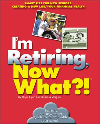 9780760726556: I'm Retiring, Now What?!: Get Your Finances in Order/ Decide Where To Retire/ Healthy Living (Now What Ser.)