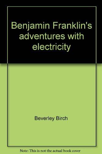 Benjamin Franklin's adventures with electricity (Science stories): Beverley Birch
