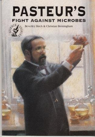 Pasteur's Fight Against Microbes (0760726612) by Beverley Birch