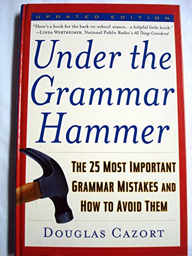 9780760727652: Under the Grammar Hammer; The 25 Most Important Grammar Mistakes and How to Avoid Them