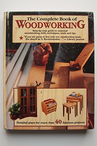 9780760728130: The Complete Book of Woodworking: Detailed Plans for More Than 40 Fabulous Pr...