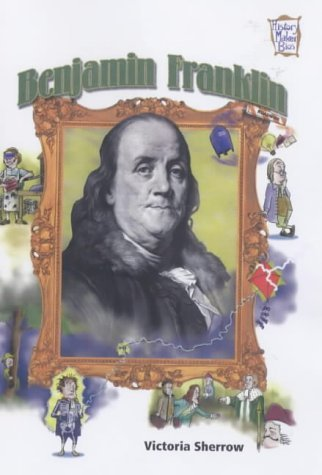 Benjamin Franklin (History Maker Bios) (History Maker: Sherrow, Victoria