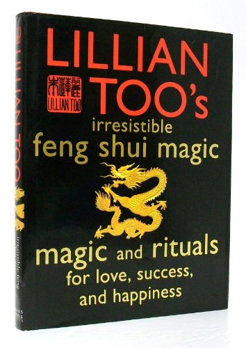IRRESISTIBLE FENG SHUI MAGIC - MAGIC AND RITUALS FOR LOVE SUCCESS AND HAPPINESS: Lillian Too