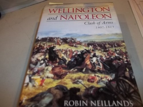 9780760730775: Wellington and Napoleon (Clash of Arms 1807-1815)