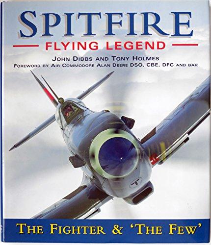 Spitfire: Flying legend : the fighter & 'the few': Dibbs, John M