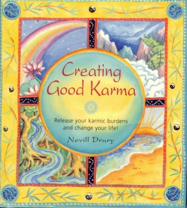 Creating good karma: Release your karmic burdens and change your life: Drury, Nevill