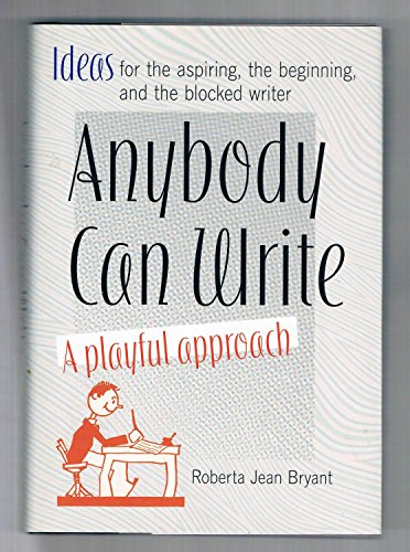 Anybody Can Write: A Playful Approach ( Ideas for the Aspiring, the Beginning, and the Blocked ...