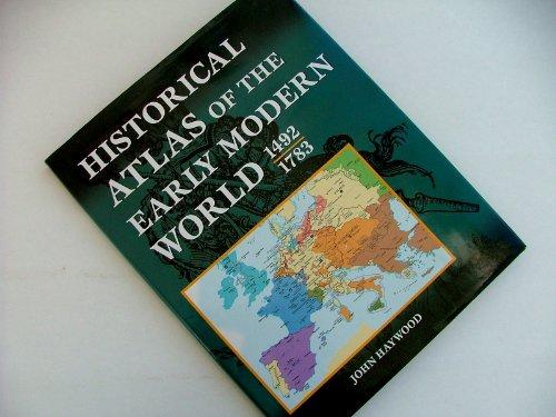Historical Atlas Of The Early Modern World, 1492 - 1783: Haywood, John
